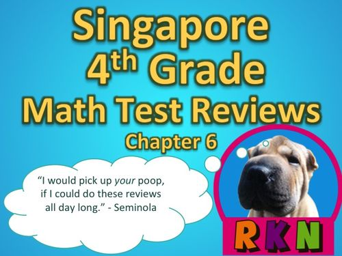Singapore 4th Grade Chapter 6 Math Test Review (5 pages). This is a test review for the Singapore program in math. It is for the fourth grade's Chapter 6.   Includes answer key. by Nygren Resources.