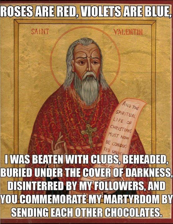 Catholic Memes (On Facebook) Poor St. Valentine. MUST make this into a