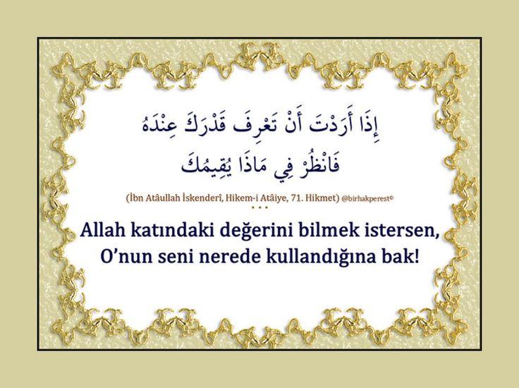 İbn Atâullah İskenderî Hazretleri: Allah katındaki değerini öğrenmek istiyorsan O'nun (c.c.) seni nerede istihdam ettiğine bak! ... #tasavvuf