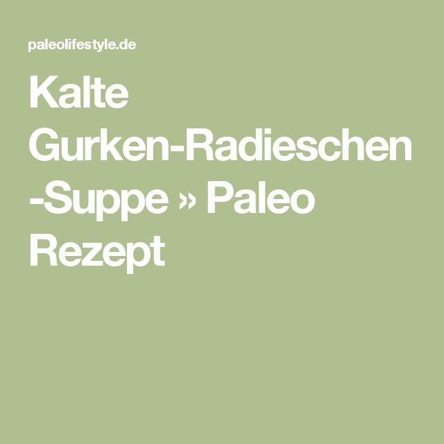 Kalte Gurken-Radieschen-Suppe » Paleo Rezept