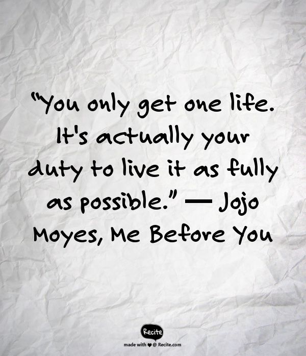 I've learned that you only get one life. So live it fully!