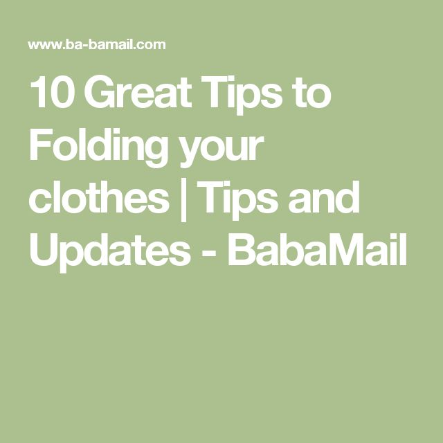 10 great tips to folding your clothes tips and updates babamail