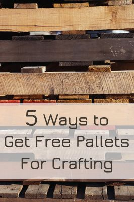 5 Ways to Get Free Pallets For Crafting | good thing I have a bajillion pallets at work!
