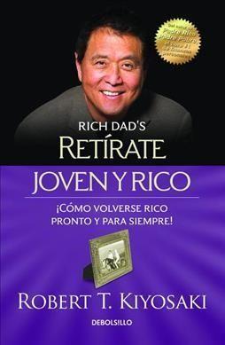 Retirate joven y rico/ Retire Young and Rich: Como Volverse Rico Pronto Y Para Siempre