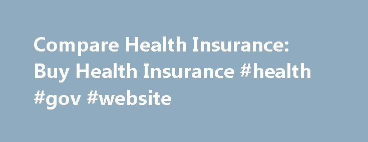 Compare Health Insurance: Buy Health Insurance #health #gov #website http://health.remmont.com/compare-health-insurance-buy-health-insurance-health-gov-website/  Health Insurance Affordable health insurance for you and your family Cover medical, dental and vision care for everyone in the household with Progressive Advantage Health Insurance. It's powered by eHealth a trusted provider and with more than 13,000 options from 180+ carriers, you get the coverage you need at a reasonable price…