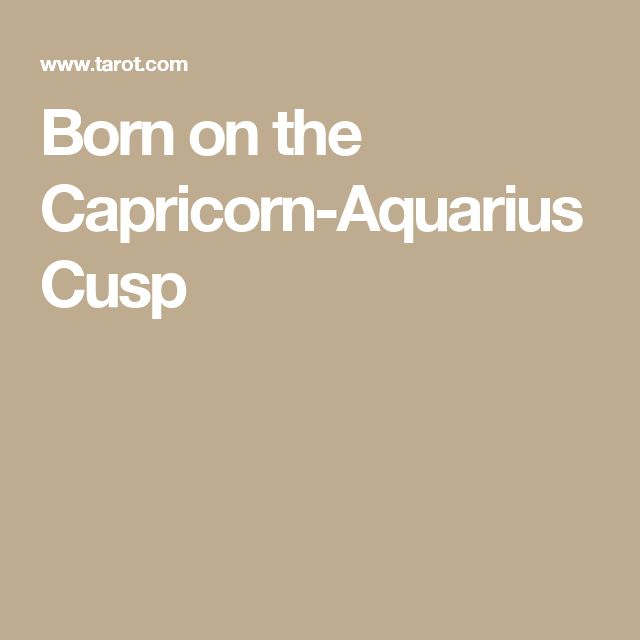 Born on the Capricorn-Aquarius Cusp