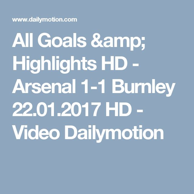 All Goals & Highlights HD - Arsenal 1-1 Burnley 22.01.2017 HD - Video Dailymotion