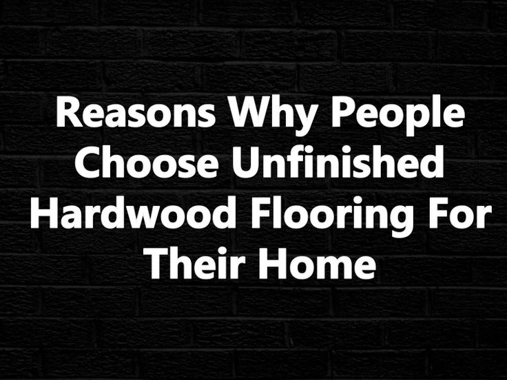 Why unfinished hardwood flooring easily become the choice of house owners? Want to know take a look at this presentation