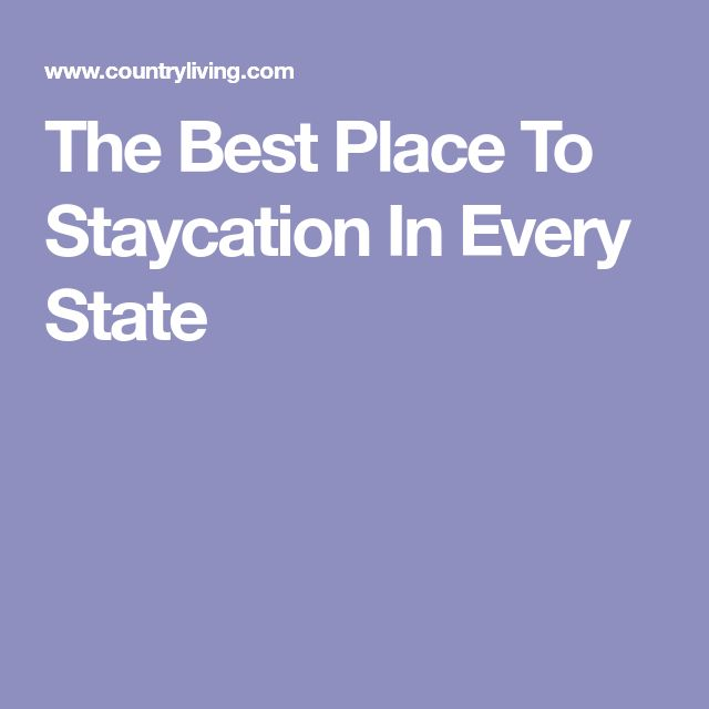 The Best Place To Staycation In Every State