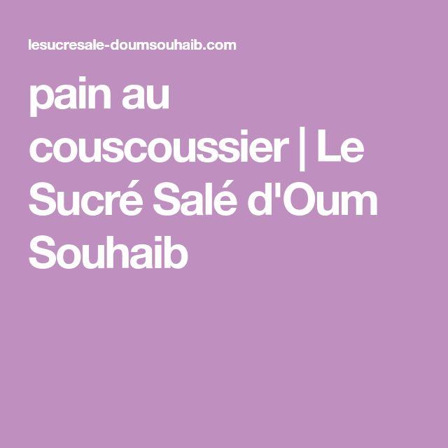 pain au couscoussier   Le Sucré Salé d'Oum Souhaib