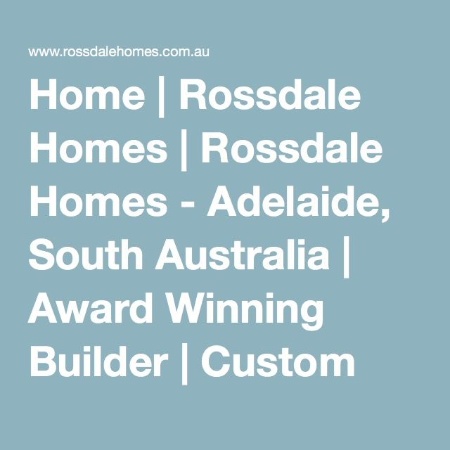 Home | Rossdale Homes | Rossdale Homes - Adelaide, South Australia | Award Winning Builder | Custom Design Houses / Investment Property / House & Land