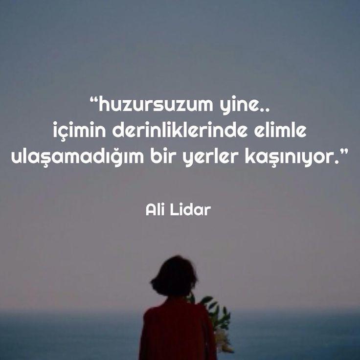 Huzursuzum yine.. İçimin derinliklerinde elimle ulaşamadığım bir yerler kaşınıyor. - Ali Lidar