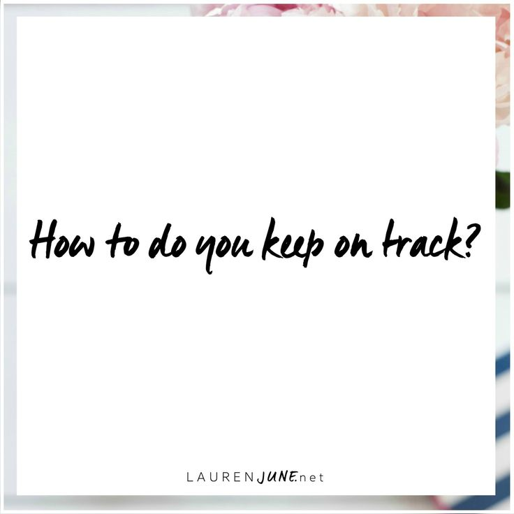 How do you keep yourself on track?