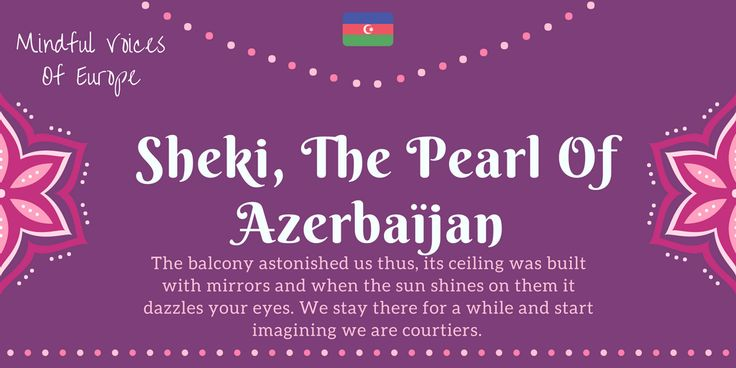 Mindful Voices of Europe: Sheki, The Pearl of Azerbaijan (Azerbaijan ) The azeri short story of our book. Learn more on www.mivoceu.eu