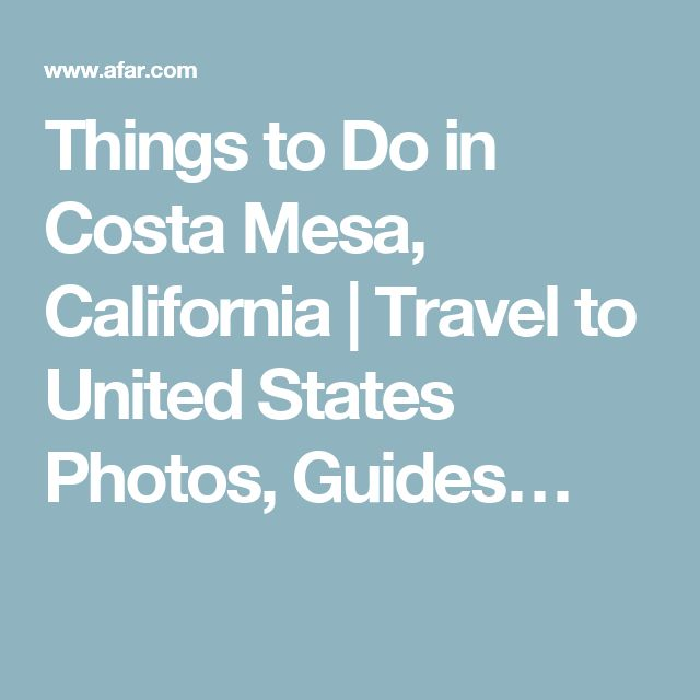 Things to Do in Costa Mesa, California | Travel to United States Photos, Guides…