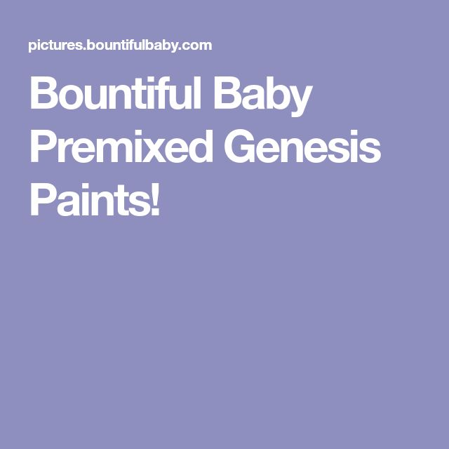 Bountiful Baby Premixed Genesis Paints!