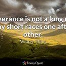 Perseverance is not a long race; it is many short races one after the other. Walter Elliot  https://www.brainyquote.com/photos_tr/en/w/walterelliot/190719/walterelliot1-2x.jpg Travis Raml, CPA & Associates, LLC - Columbia Maryland CPA