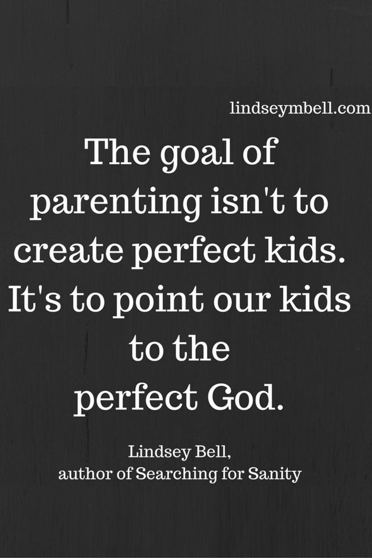 """The goal of parenting isn't to create perfect kids. It's to point our kids to the perfect God."" - Lindsey Bell"