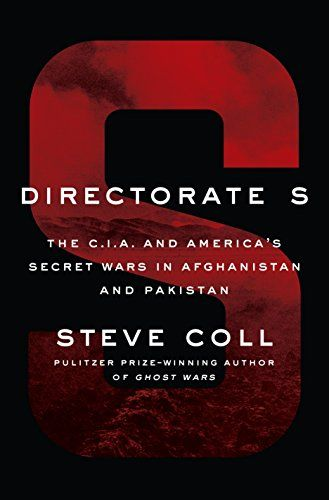 Directorate S: The C.I.A. and America's Secret Wars in Afghanistan and Pakistan - Resuming the narrative of his Pulitzer Prize-winning Ghost Wars, bestselling author Steve Coll tells for the first time the epic and enthralling story of America's intelligence, military, and diplomatic efforts to defeat Al Qaeda and the Taliban in Afghanistan and Pakistan since 9/11Prior to 9/11...