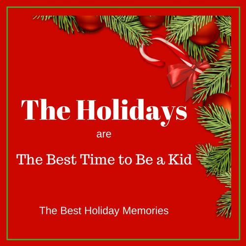 Some of my best holiday memories are from when I was a kid. A family tradition of fun and gifts. It is a magical time of year. The best time to be a kid.