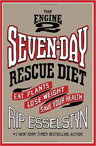The Engine 2 Seven-Day Rescue Diet: Eat Plants, Lose Weight, Save Your Health: Rip Esselstyn: 9781455591176: Amazon.com: Books
