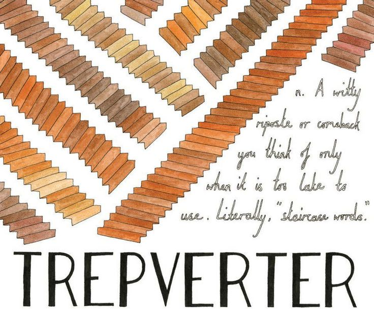 "Trepverter - A witty riposte or comeback you think of only when it is too late to use. Literally, ""staircase words."""