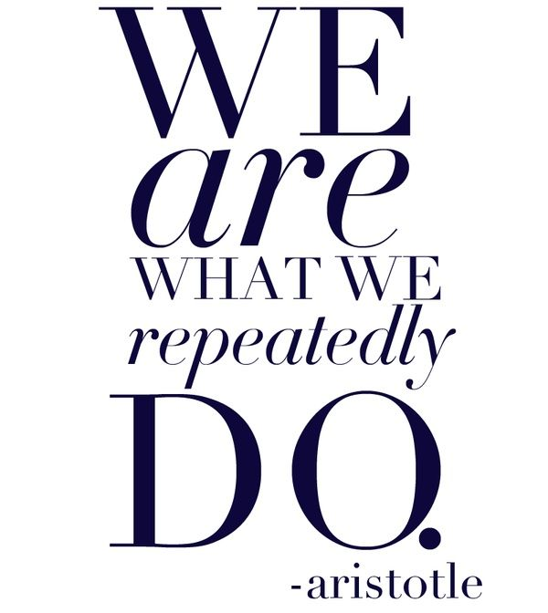 We are what we repeadly do