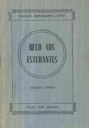 Ollo cos estudantes : xuguete cómico / por Manuel Bergueiro López - Santiago : [s.n.], 1930 (Imprenta, Lib. y Enc. del Seminario C. Central)