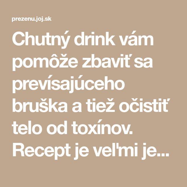 Chutný drink vám pomôže zbaviť sa prevísajúceho bruška a tiež očistiť telo od toxínov. Recept je veľmi jednoduchý a raz-dva si ho pripravíte aj doma!