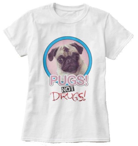 Pugs not drugs shirt Zazzle Tee & Eh?