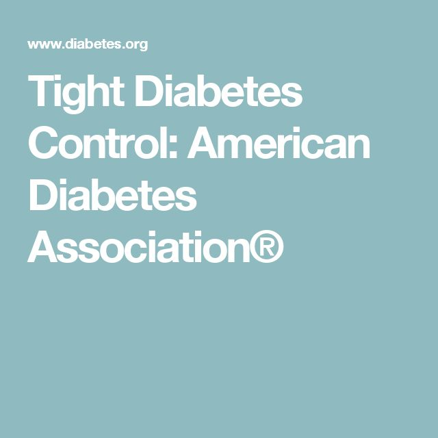 Tight Diabetes Control: American Diabetes Association®