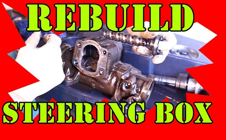 Rebuild your Steering Gear Box