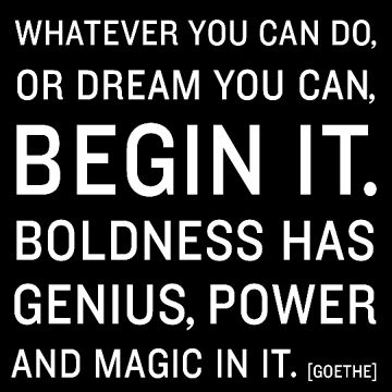 """""""Whatever you can Do or Dream you can Begin it. Boldness has Genius, Power and Magic in it"""" - Goethe an INFJ"""