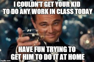 Have fun getting your kids to do the work at home!  #teacherlife