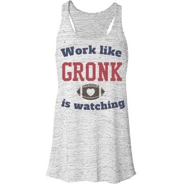 """Work like GRONK is watching"" Yeah, I think I could get a little more motivation if I was imagining Rob Gronkowski (New England Patriots) watching me."