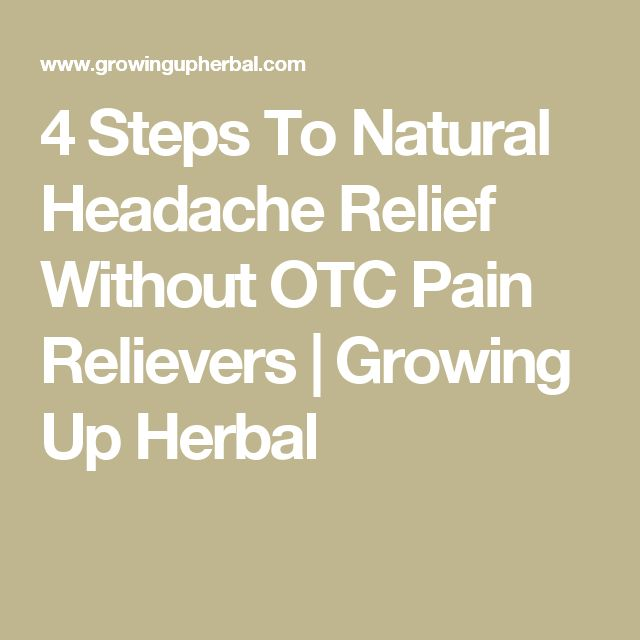 4 Steps To Natural Headache Relief Without OTC Pain Relievers | Growing Up Herbal