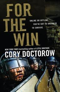 """For the Win by Cory Doctorow.   """"Regardless of your own political views, what Doctorow writes is important, and his stories are fast-paced and informative… For The Win is worthy."""" --SFX"""