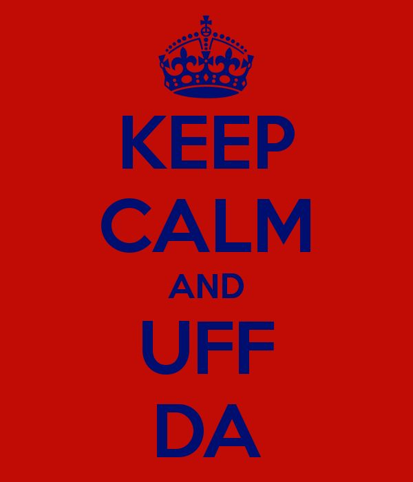 KEEP CALM AND UFF DA - this reminds me of my beutiful relatives I met in Wisconsin summer of 2014 <3