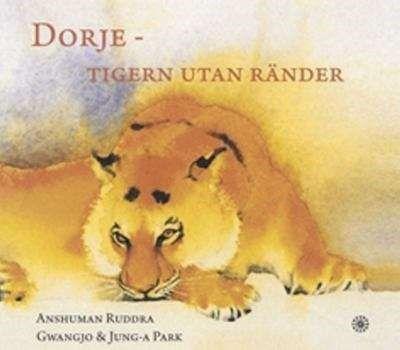 Dorje : tigern utan ränder / text: Anshumani Ruddra ... En berättelse om när tigern Dorje tappade alla sina ränder och flyttade från djungeln till ett kloster i Tibet. #bilderbok