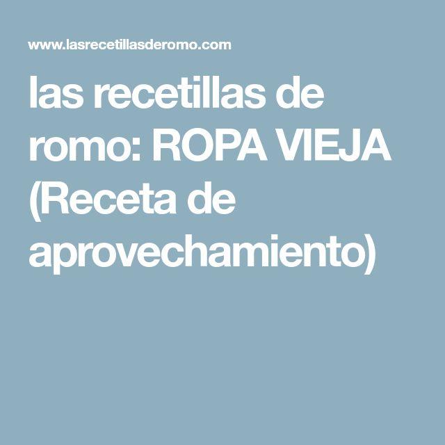 las recetillas de romo: ROPA VIEJA (Receta de aprovechamiento)
