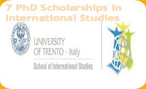 7 PhD Scholarships in International Studies at University of Trento, Italy, and applications are submitted till 26 May 2014, 16:00 Italian Time. The PhD Programme in International Studies is entirely in English - See more at: http://www.scholarshipsbar.com/7-phd-scholarships-in-international-studies.html#sthash.r61Xqof6.dpuf