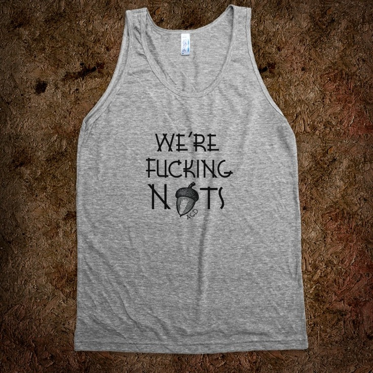 Google Image Result for http://skreened.com/render-product/c/s/q/csqulaghaqaecwioauau/we-re-fucking-nuts-agd.american-apparel-unisex-tank.athletic-grey.w760h760.jpg: Custom T Shirts, Organic Shirts, Fashion, Style, Novelty Gifts, Kids Tees, Kids Apparel, Tanks