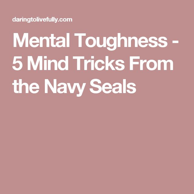 Mental Toughness - 5 Mind Tricks From the Navy Seals