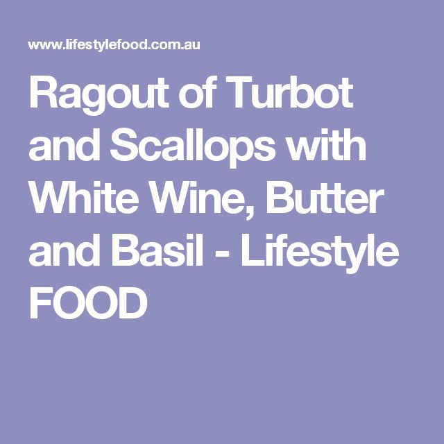 Ragout of Turbot and Scallops with White Wine, Butter and Basil - Lifestyle FOOD