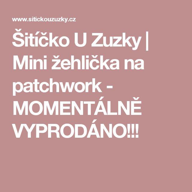 Šitíčko U Zuzky | Mini žehlička na patchwork - MOMENTÁLNĚ VYPRODÁNO!!!