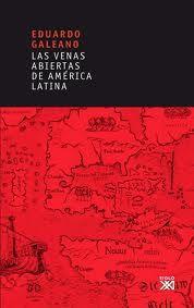Las venas abiertas de América Latina  Eduardo Galeano