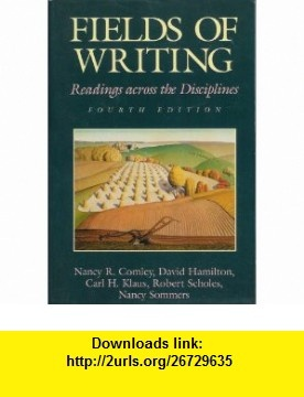 Fields of Writing Readings Across the Disciplines (9780312086602) David Hamilton, Carl H. Klaus, Robert Scholes, Nancy Sommers, Nancy R. Comley , ISBN-10: 0312086601  , ISBN-13: 978-0312086602 ,  , tutorials , pdf , ebook , torrent , downloads , rapidshare , filesonic , hotfile , megaupload , fileserve
