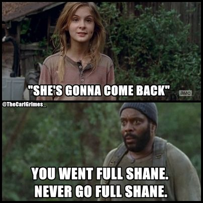"The Walking Dead - HAHAHAHAHA the look on his face. ""You went full Shane....You never go full Shane."" IF ONLY THAT WAS ACTUALLY IN THE EPISODE!!!"