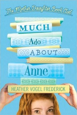 MUCH ADO ABOUT ANNE: The Mother-Daughter Book Club #2, by Heather Vogel Frederick.