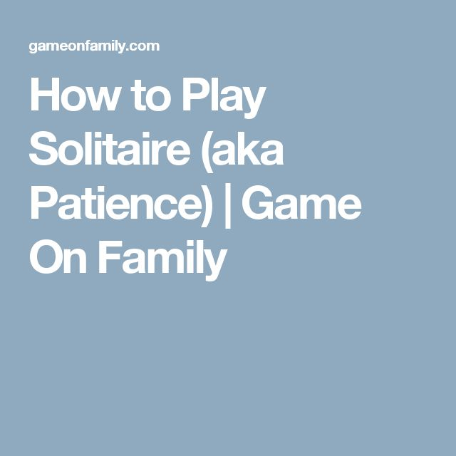 How to Play Solitaire (aka Patience) | Game On Family